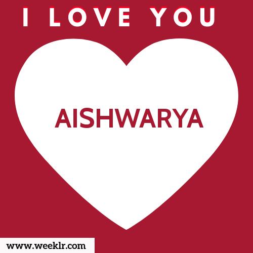 AISHWARYA I Love You Name Wallpaper