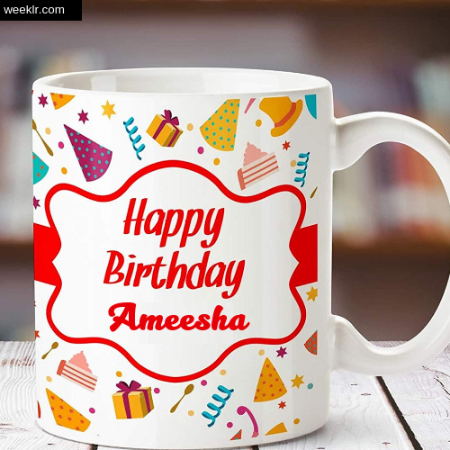 Ameesha Name on Happy Birthday Cup Photo Images