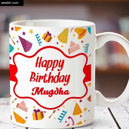 Mugdha Name on Happy Birthday Cup Photo Images
