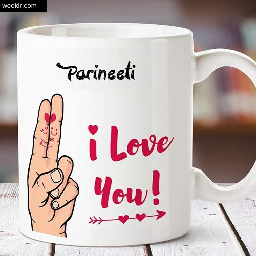 Parineeti Name on I Love You on Coffee Mug Gift Image