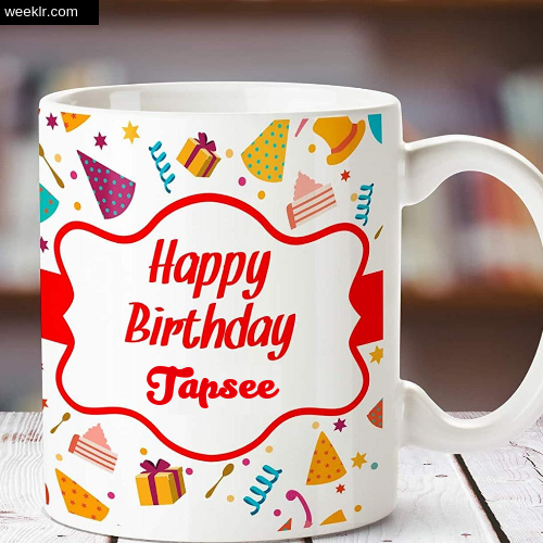 Tapsee Name on Happy Birthday Cup Photo Images