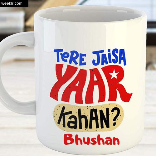 Write -Bhushan- Name on Friendship Day CoffeeMug DP Profile Photo