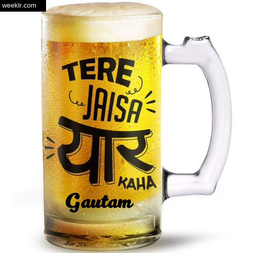 Write -Gautam- Name on Funny Beer Glass Friendship Day Photo