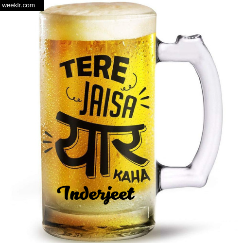 Write -Inderjeet- Name on Funny Beer Glass Friendship Day Photo