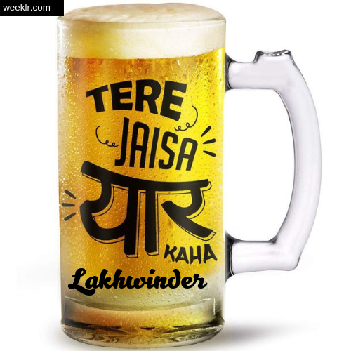 Write -Lakhwinder- Name on Funny Beer Glass Friendship Day Photo