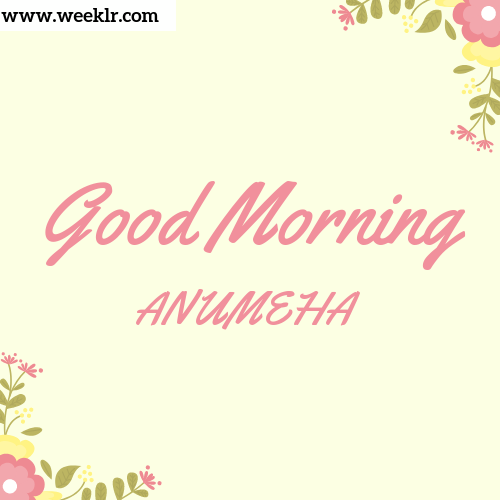 Good Morning ANUMEHA Images