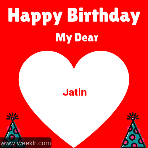 Happy Birthday My Dear Jatin Name Wish Greeting Photo